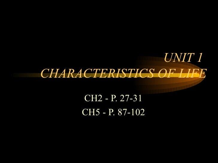 UNIT 1  CHARACTERISTICS OF LIFE CH2 - P. 27-31 CH5 - P. 87-102