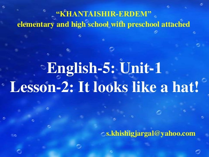 """""""KHANTAISHIR-ERDEM"""" <br />elementary and high school with preschool attached<br />English-5: Unit-1Lesson-2: It looks like..."""