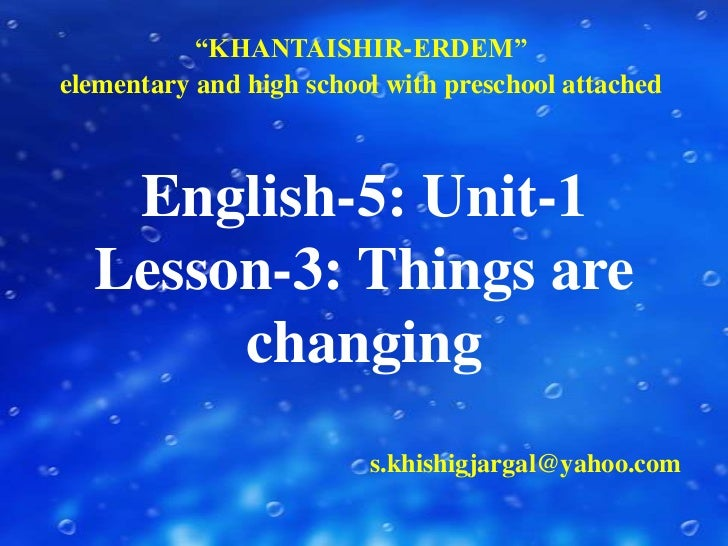 """KHANTAISHIR-ERDEM"" <br />elementary and high school with preschool attached<br />English-5: Unit-1Lesson-3: Things are ch..."