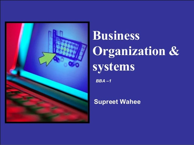 Business Organization & systems BBA –1  Supreet Wahee  Copyright © 2004 Pearson Education, Inc.  Slide 6-1