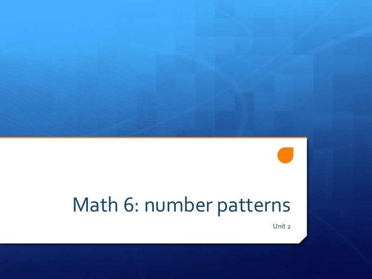 Math 6: number patterns                     Unit 2