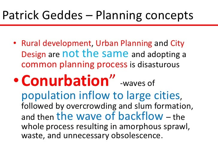 Patrick Geddes – Planning concepts • Rural development, Urban Planning and City   Design are not the same and adopting a  ...