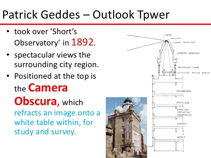 Patrick Geddes – Outlook Tpwer• took over 'Short's  Observatory' in 1892.• spectacular views the  surrounding city region....