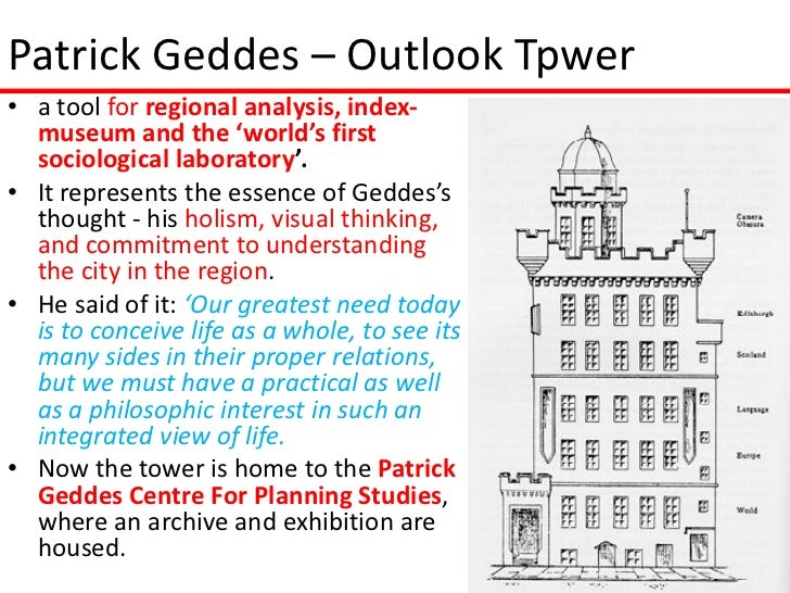 Patrick Geddes – Outlook Tpwer• a tool for regional analysis, index-  museum and the 'world's first  sociological laborato...