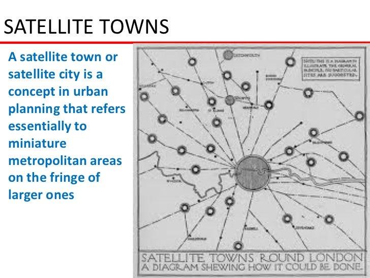 SATELLITE TOWNSA satellite town orsatellite city is aconcept in urbanplanning that refersessentially tominiaturemetropolit...