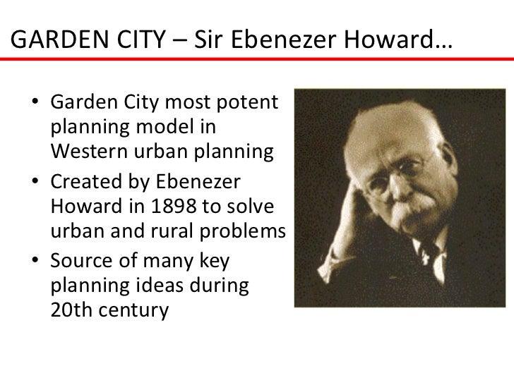 GARDEN CITY – Sir Ebenezer Howard… • Garden City most potent   planning model in   Western urban planning • Created by Ebe...