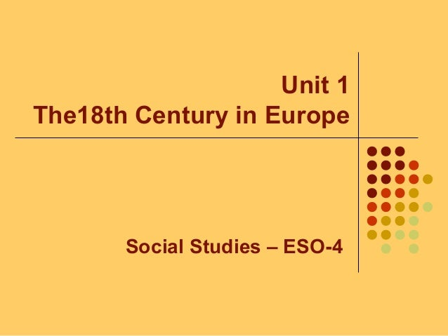 Unit 1 The18th Century in Europe Social Studies – ESO-4