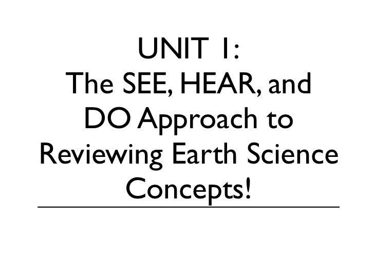 UNIT 1:  The SEE, HEAR, and   DO Approach toReviewing Earth Science      Concepts!