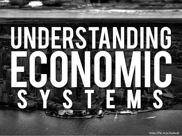 UNDERSTANDING Economic S y s t e m s https://flic.kr/p/5qXwdZ