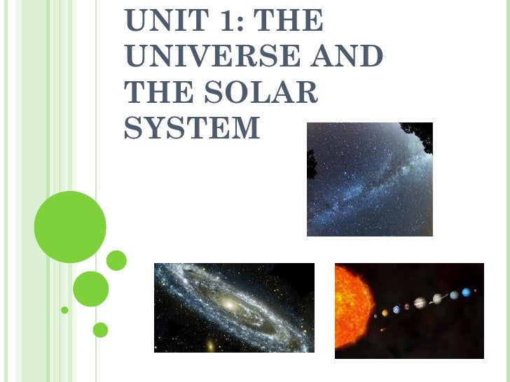 UNIT 1: THE UNIVERSE AND THE SOLAR SYSTEM