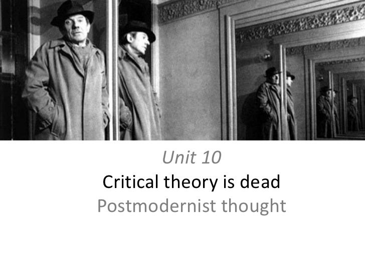 Unit 10Critical theory is deadPostmodernist thought<br />
