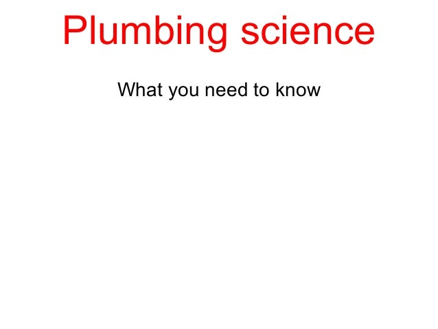 Plumbing scienceWhat you need to know