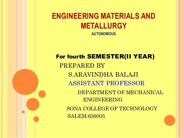 ENGINEERING MATERIALS AND       METALLURGY          AUTONOMOUSFor fourth SEMESTER(II YEAR) PREPARED BY   S.ARAVINDHA BALAJ...
