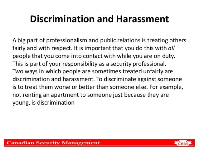 Discrimination and Harassment A big part of professionalism and public relations is treating others fairly and with respec...