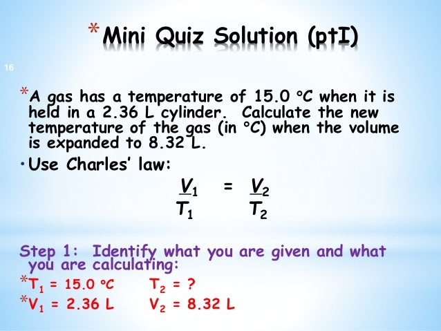 *Mini Quiz Solution (ptI) *A gas has a temperature of 15.0 C when it is held in a 2.36 L cylinder. Calculate the new temp...