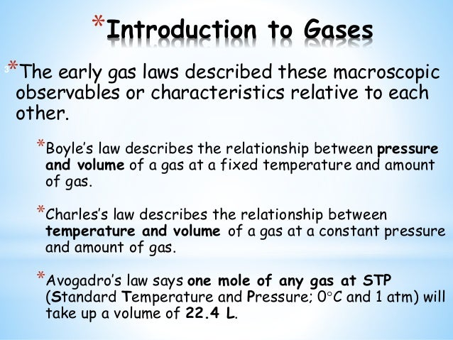 *Introduction to Gases *The early gas laws described these macroscopic observables or characteristics relative to each oth...