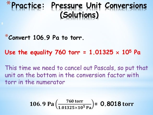*Practice: Pressure Unit Conversions (Solutions) *Convert 106.9 Pa to torr. Use the equality 760 torr = 1.01325  105 Pa T...