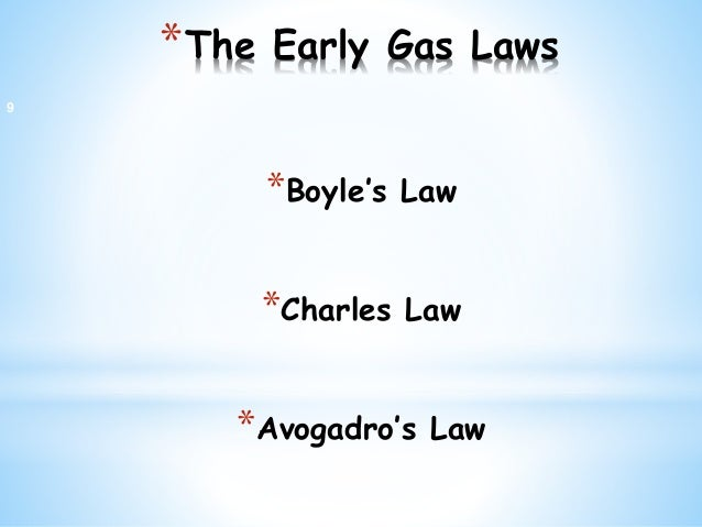 *The Early Gas Laws *Boyle's Law *Charles Law *Avogadro's Law 9