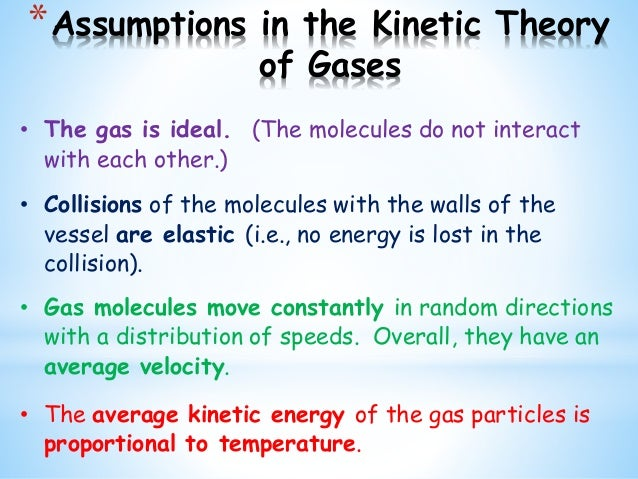the five assumptions of the kinetic molecular theory of gases The kinetic molecular theory of gases assumes gas particles act as hard,  the  kinetic theory involves a number of assumptions that focus.