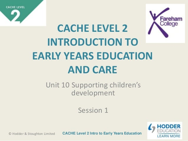 CACHE Level 2 Intro to Early Years Education© Hodder & Stoughton Limited CACHE LEVEL 2 INTRODUCTION TO EARLY YEARS EDUCATI...