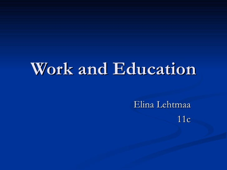 Work and Education Elina Lehtmaa 11c