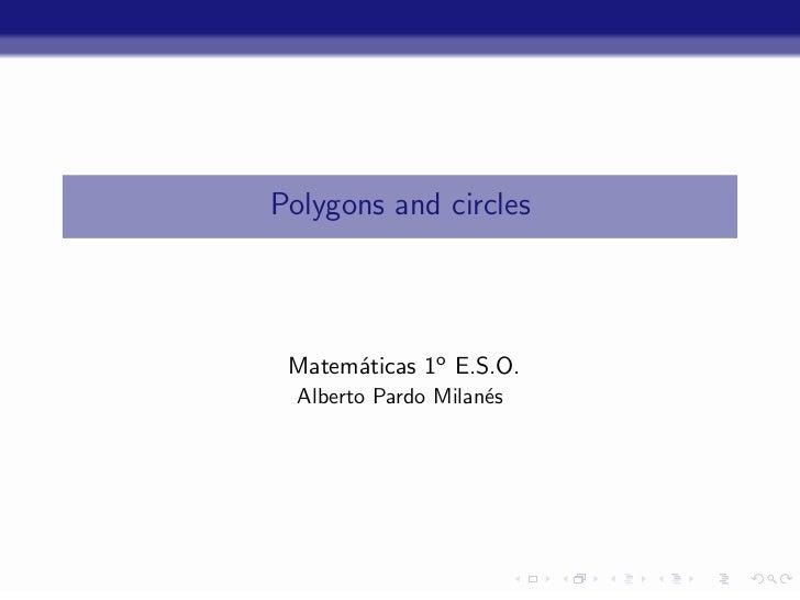 Polygons and circles Matem´ticas 1o E.S.O.      a  Alberto Pardo Milan´s                     e            -