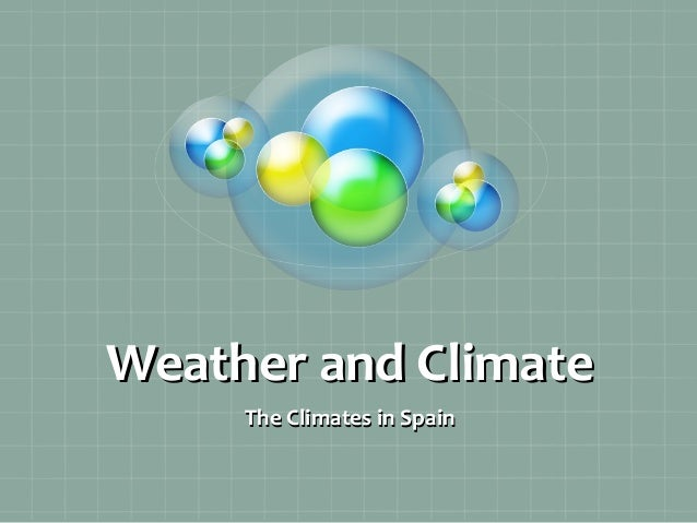 Weather and Climate The Climates in Spain