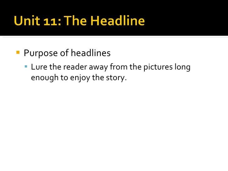 <ul><li>Purpose of headlines </li></ul><ul><ul><li>Lure the reader away from the pictures long enough to enjoy the story. ...