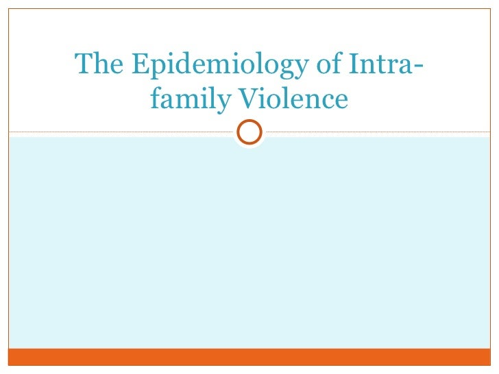 The Epidemiology of Intra-family Violence