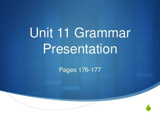 S Unit 11 Grammar Presentation Pages 176-177