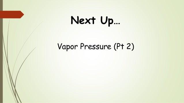 Next Up… Vapor Pressure (Pt 2)