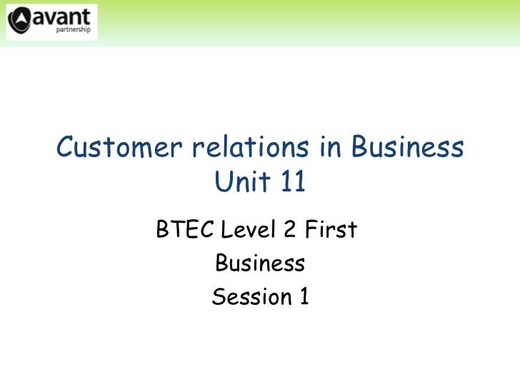 Customer relations in Business           Unit 11       BTEC Level 2 First           Business           Session 1
