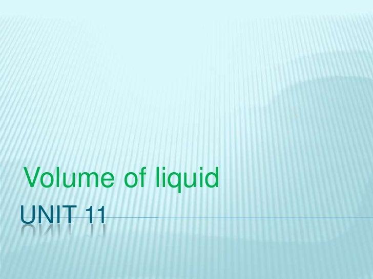 Unit 11<br />Volume of liquid<br />