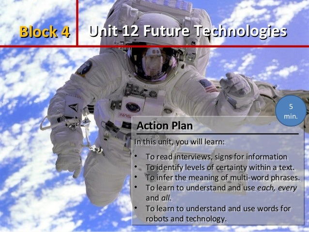 Block 4 Unit 12 Future Technologies  Action Plan Action Plan  5 min.  In this unit, you will learn: In this unit, you will...