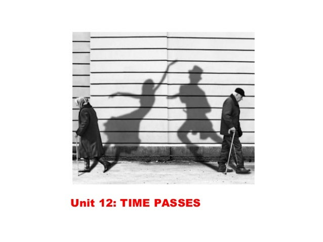 Unit 12: TIME PASSES