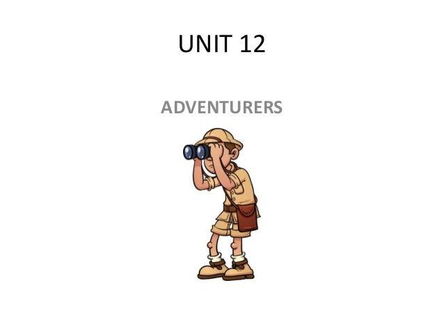 UNIT 12 ADVENTURERS