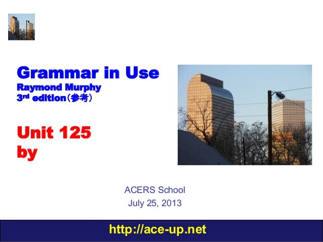 http://ace-up.net Grammar in Use Raymond Murphy 3rd edition(参考) Unit 125 by ACERS School July 25, 2013