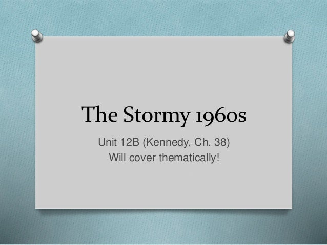 The Stormy 1960s Unit 12B (Kennedy, Ch. 38) Will cover thematically!