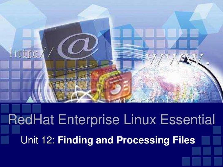 RedHat Enterprise Linux Essential  Unit 12: Finding and Processing Files
