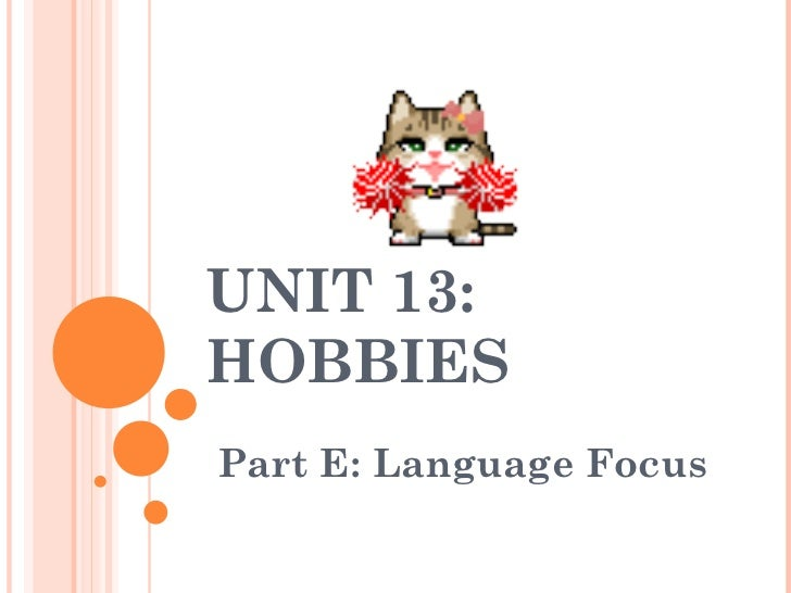 UNIT 13:HOBBIESPart E: Language Focus