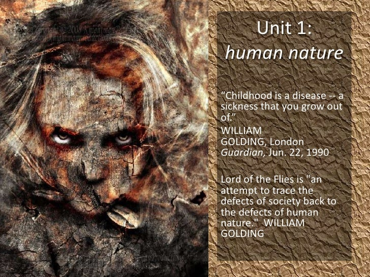 """Unit 1: human nature<br />""""Childhood is a disease -- a sickness that you grow out of.""""<br />WILLIAM GOLDING, London Guardi..."""