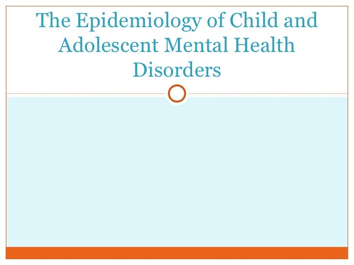 The Epidemiology of Child and Adolescent Mental Health Disorders