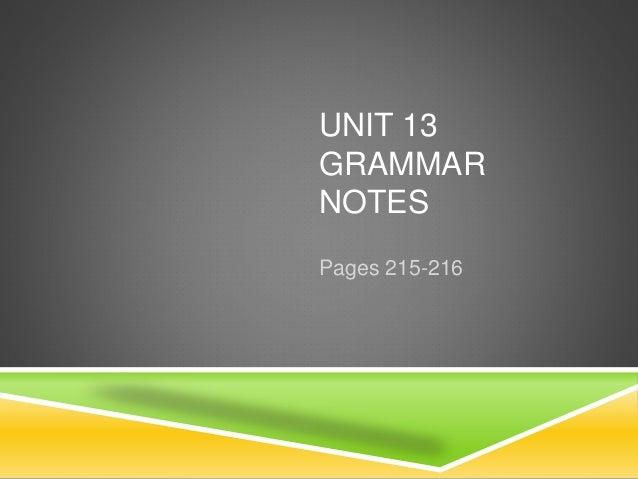 UNIT 13 GRAMMAR NOTES Pages 215-216
