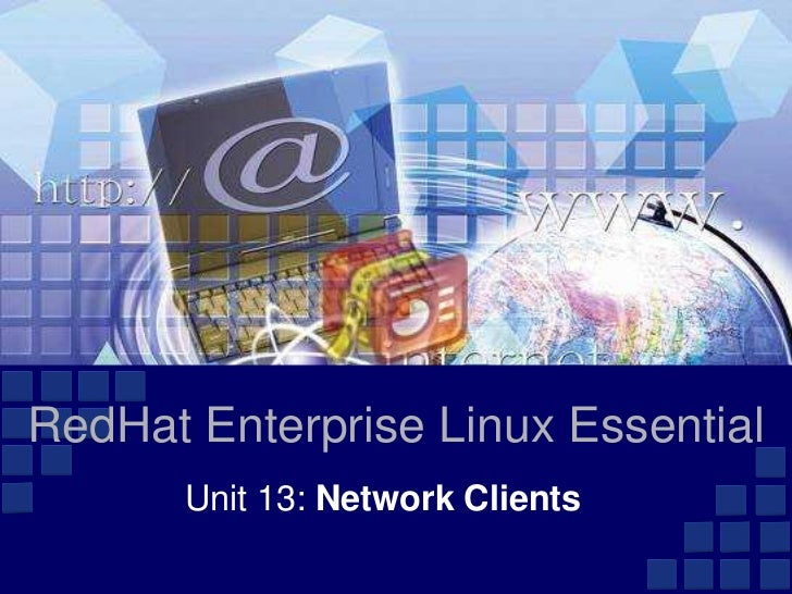 RedHat Enterprise Linux Essential       Unit 13: Network Clients
