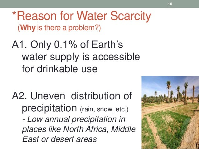key causes of water scarcity and Water is scarce in the middle east and north africa (mena) region as allan (2002) noted, the region basically ran out of water in the 70s and today depends as much on water from outside the region -- in the form of its food imports, for example -- as on its own renewable water resources.