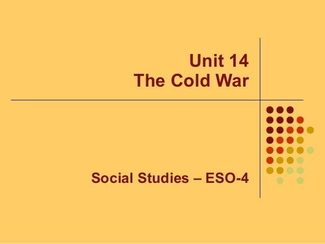 Unit 14 The Cold War Social Studies – ESO-4