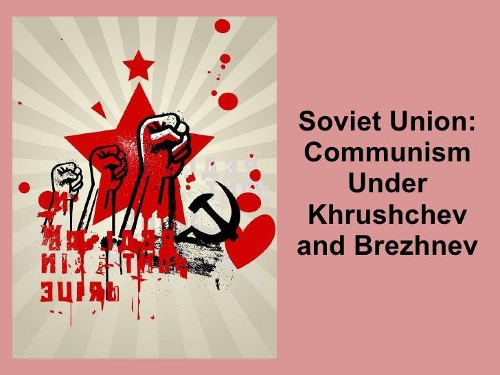 Soviet Union: Communism Under Khrushchev and Brezhnev