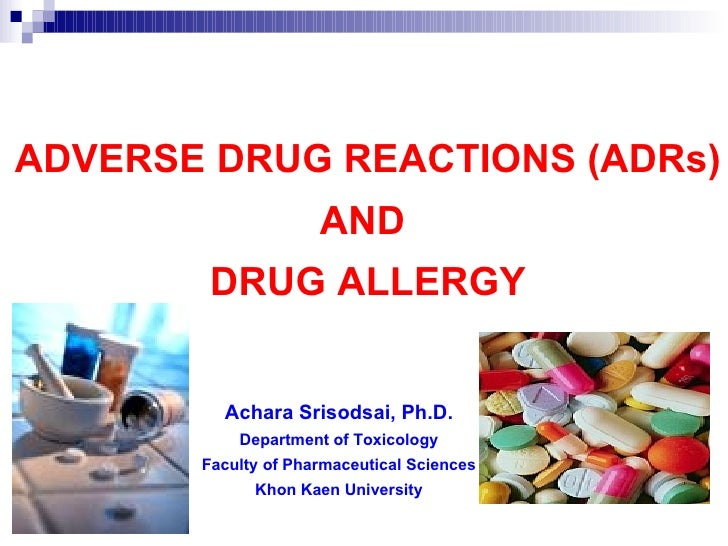 ADVERSE DRUG REACTIONS (ADRs) AND  DRUG ALLERGY Achara Srisodsai, Ph.D. Department of Toxicology Faculty of Pharmaceutical...