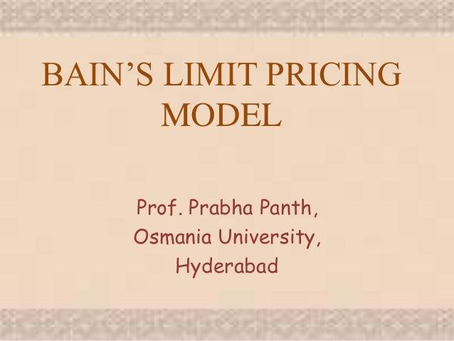 BAIN'S LIMIT PRICING MODEL Prof. Prabha Panth, Osmania University, Hyderabad