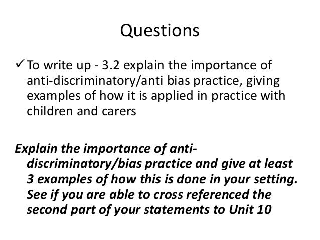 explain the importance of anti discriminatory anti bias practice giving examples of how it is applie Anti-oppressive practice in health and social care is an essential text for all health and social care undergraduates, on such courses as social work, health care, nursing and counselling it will also be a useful reference tool for qualified practitioners who wish to reflect on their personal and organisational practice.